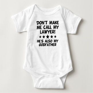 Don't Make Me Call My Lawyer Also My Godfather Baby Bodysuit