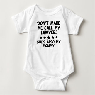 Don't Make Me Call My Lawyer Also My Mommy Baby Bodysuit