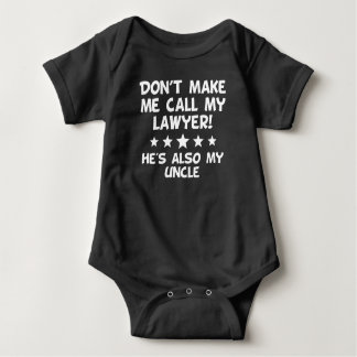 Don't Make Me Call My Lawyer Also My Uncle Baby Bodysuit