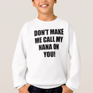Don't Make Me Call My Nana On You Sweatshirt