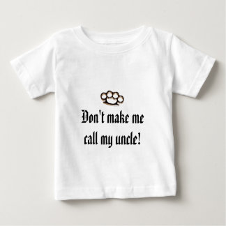 Don't make me call my uncle! baby T-Shirt