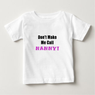 Dont Make Me Call Nanny Baby T-Shirt