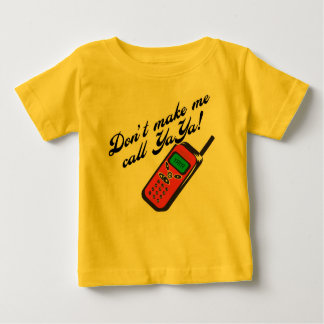 Don't Make Me Call YaYa! Baby T-Shirt