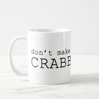 Don't Make Me Crabby Classic White Coffee Mug