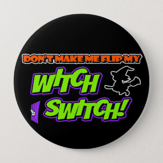 Don't Make Me Flip My Witch Switch Button