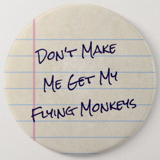 Don't Make Me Get My Flying Monkeys Paper Button