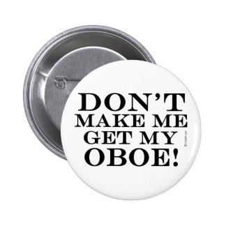 Dont Make Me Get My Oboe 2 Inch Round Button