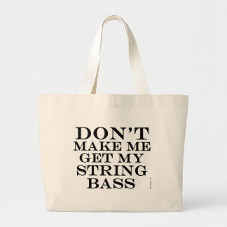 Dont Make Me Get My String Bass Large Tote Bag