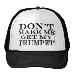 Dont Make Me Get My Trumpet Hat