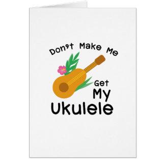 Don't Make Me Get My Ukulele Uke Music Lover Gift Card
