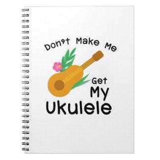 Don't Make Me Get My Ukulele Uke Music Lover Gift Notebook