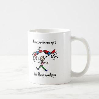 Don't make me get the flying monkeys coffee mug