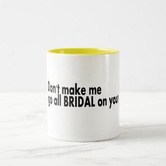 Dont Make Me Go All Bridal On You Two-Tone Coffee Mug