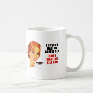 Don't Make Me Kill You Coffee Mug