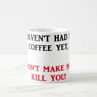 Don't Make Me Kill You Humorous coffee mug