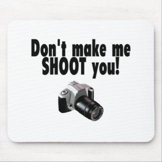 Dont Make Me Shoot You Mouse Pad