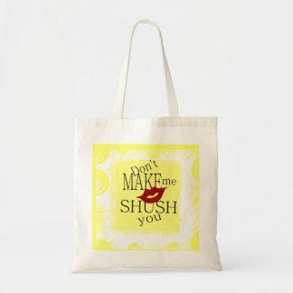 Don't make me Shush You Tote Bag
