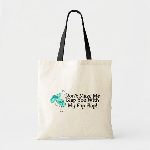 Dont Make Me Slap You With My Flip Flop 1 Bag