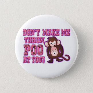 Don't Make Me Throw Poo at You 2 Inch Round Button