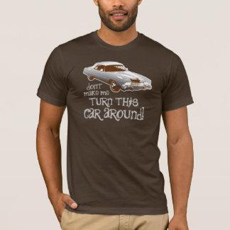 Don't make me turn this car around T-Shirt