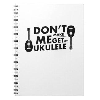 Don't Make Me Ukulele Uke Music Lover Gift  Player Notebook