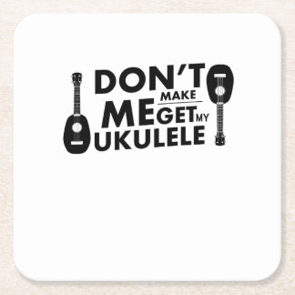Don't Make Me Ukulele Uke Music Lover Gift  Player Square Paper Coaster