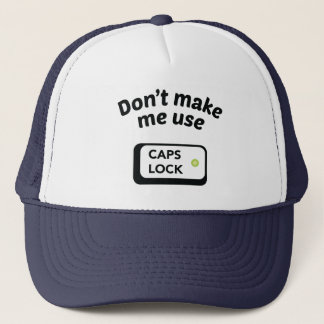 Don't Make Me Use CAPS LOCK Trucker Hat