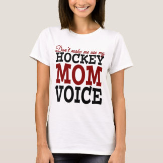 Don't Make Me Use My Hockey Mom Voice t-shirt