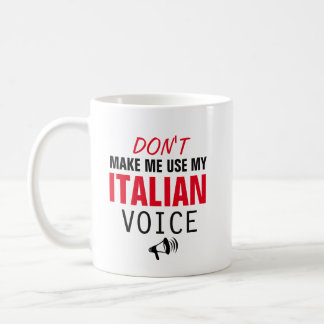 Don't make me use my Italian voice Coffee Mug
