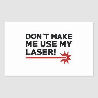 Don't Make Me Use My Laser