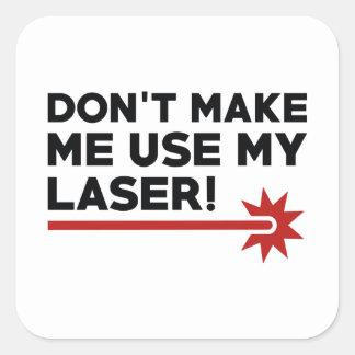 Don't Make Me Use My Laser Square Sticker
