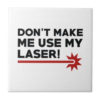 Don't Make Me Use My Laser Tile
