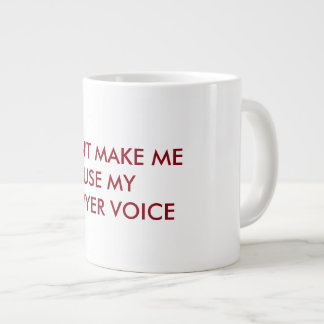 Don't Make Me Use My Lawyer Voice Mug