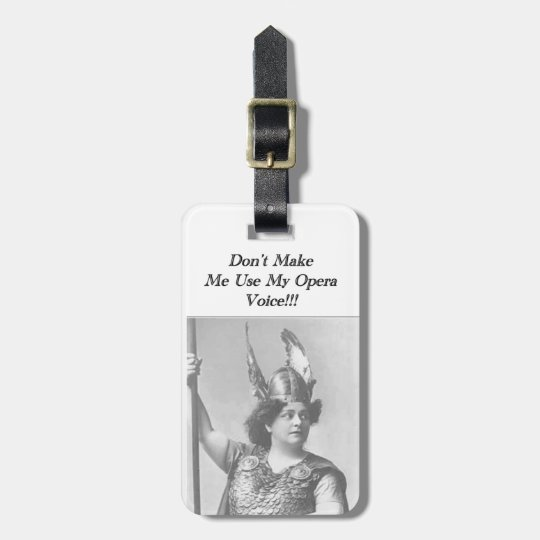 Don't Make me use my Opera voice Luggage Tag