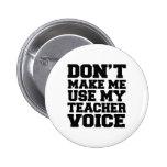 Don't make me use my teacher voice 2 inch round button