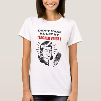 Don't Make Me Use My Teacher Voice Funny Quotes T-Shirt