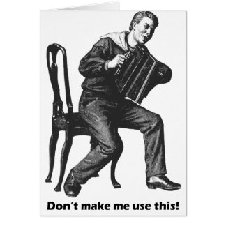 Don't make me use this! (Accordion) Card