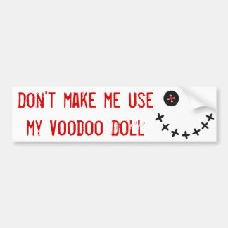 Don't make me usemy Voodoo Doll Bumper Sticker