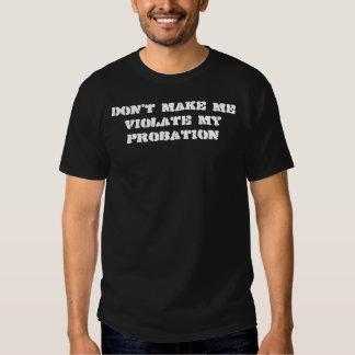 Don't make me violate my probation tshirts