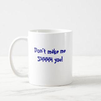 Don't make meSHHHH you! Coffee Mug