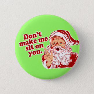 Dont Make Santa Sit On You 2 Inch Round Button