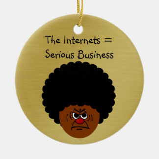 Don't Mess Around The Internet is Serious Business Round Ceramic Ornament