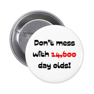 Dont' mess with 14,600 day olds 2 inch round button
