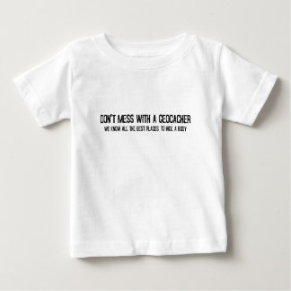 Don't Mess with a Geocacher... Baby T-Shirt
