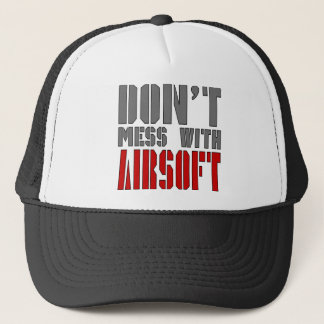Don't Mess with AIRSOFT! Trucker Hat