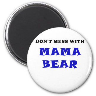 Dont Mess With Mama Bear 2 Inch Round Magnet