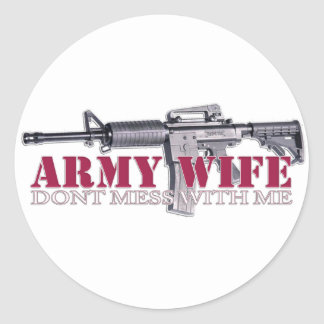 dont mess with me(Army Wife) Classic Round Sticker