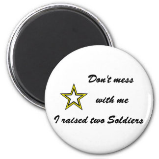 Don't mess with me I raised two Soldiers 2 Inch Round Magnet