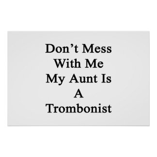 Don't Mess With Me My Aunt Is A Trombonist Poster