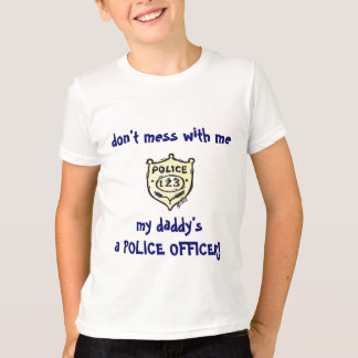 don't mess with me, my daddy's a... tee shirt